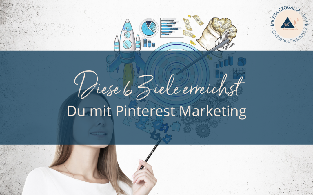 Diese 6 Ziele erreichst Du mit Pinterest Marketing