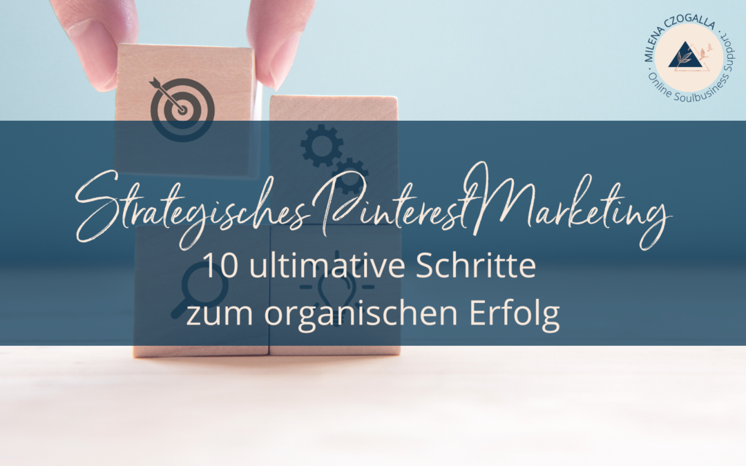 Strategisches Pinterest Marketing: 10 ultimative Schritte zum (organischen) Erfolg