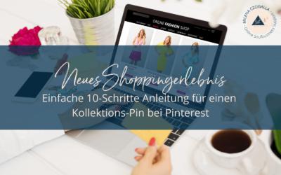 Neues Shoppingerlebnis: Einfache 10-Schritte Anleitung für einen Kollektions-Pin bei Pinterest